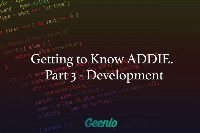 Getting To Know ADDIE: Part 3 - Development