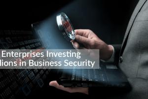 Enterprises Investing Billions In Business Security
