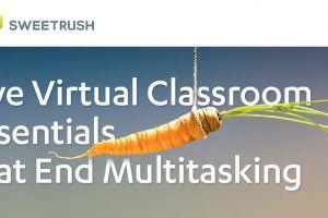 5 Virtual Classroom Essentials Τhat End Multitasking
