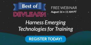 Best Of DevLearn Webinar : Harness Emerging Technologies For Training